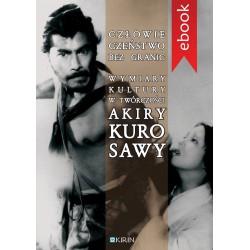 Człowieczeństwo bez granic. Wymiary kutury w twórczości Akiry Kurosawy - EBOOK