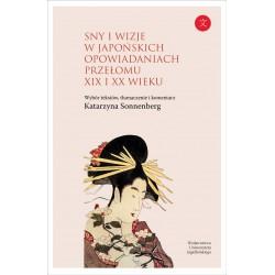 Sny i wizje w japońskich opowiadaniach przełomu XIX i XX w. Wybór tekstów z komentarzem