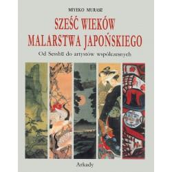 Sześć wieków malarstwa japońskiego. Od Sesshu do artystów współczesnych